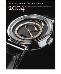 Wristwatch Annual 2004: The Catalog of Producers, Models, and Specifications